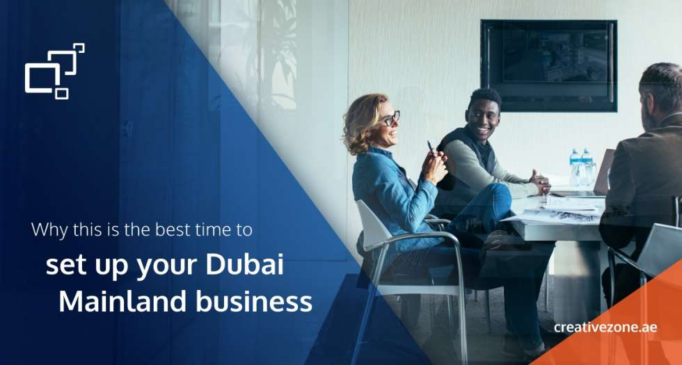 Why this is the best time to set up your Dubai Mainland business